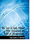 The Law of God. Volume Fifth, Containing the Book of Deuteronomy.