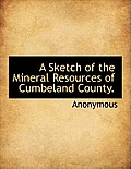 A Sketch of the Mineral Resources of Cumbeland County.