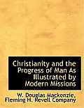 Christianity and the Progress of Man as Illustrated by Modern Missions