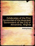 Celebration of the First Centennial of the Municipal Government of the City of Alexandria, Virginia