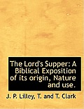 The Lord's Supper: A Biblical Exposition of Its Origin, Nature and Use.