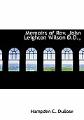 Memoirs of REV. John Leighton Wilson D.D.,