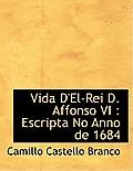 Vida D'El-Rei D. Affonso VI: Escripta No Anno de 1684