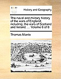 The Naval and Military History of the Wars of England; Including, the Wars of Scotland and Ireland. ... Volume 6 of 8