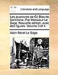 Les Avantures de Gil Blas de Santillane. Par Monsieur Le Sage. Nouvelle Edition, Avec Des Figures. Volume 3 of 4