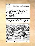 Belisarius: A Tragedy. by Margaretta V. Faugeres.