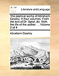 The Poetical Works of Abraham Cowley. in Four Volumes. from the Text of Dr. Sprat, &C. with the Life of the Author. ... Volume 2 of 4
