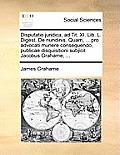 Disputatio juridica, ad Tit. XI. Lib. L. Digest. De nundinis. Quam, ... pro advocati munere consequendo, publicae disquisitioni subjicit Jacobus Grahame, ... (Latin Edition) James Grahame