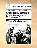 The Plays of William Shakspeare, Complete, in Eight Volumes. ... Volume 4 of 8
