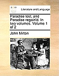 Paradise Lost, and Paradise Regain'd. in Two Volumes. Volume 1 of 2