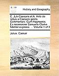 C. Julii Caesaris Et A. Hirtii De Rebus A Caesare Gestis Commentarii. Cum Fragmentis. Ex Recensione Samuelis... by Julius Caesar