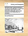 Remarks on Dr. Samuel Johnson's Journey to the Hebrides; In Which Are Contained, Observations on the Antiquities, Language, Genius, and Manners of the