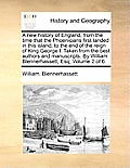 A New History of England, from the Time That the Phoenicians First Landed in This Island, to the End of the Reign of King George I. Taken from the Bes