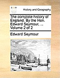 The Complete History of England. by the Hon. Edward Seymour, ... Volume 2 of 2