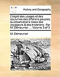 L'Esprit Des Usages Et Des Coutumes Des Differens Peuples, Ou Observations Tirees Des Voyageurs & Des Historiens. Par M. Demeunier. ... Volume 3 of 3