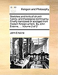 Sketches and Hints of Church History, and Theological Controversy. Chiefly Translated or Abridged from Modern Foreign Writers. by John Erskine, ... Vo