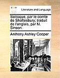 Soliloque, Par Le Comte de Shaftesbury; Traduit de L'Anglais, Par M. Sinson.