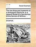 The Ten Thousand Torments of a Termagant Display'd: In a Speech Made by a Gentleman to the Senate of Athens. ...