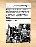 Pomponii Mel] de Situ Orbis Libri Tres, Ad Omnium Angli] & Hiberni] Codicum Mss. Fidem, ... Tabulisque, ... Nunc Primum Illustrati. Opera Et Studio Jo