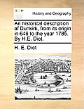 An Historical Description of Dunkirk, from Its Origin in 646 to the Year 1785. by H.E. Diot.