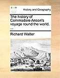 The History of Commodore Anson's Voyage Round the World, ...