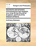 Questions and Answers Concerning the Two Religions, (Viz. That of the Church of England, and That of the Church of Rome.