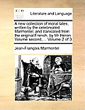 A New Collection of Moral Tales, Written by the Celebreated Marmontel, and Translated from the Original French, by MR Heron. Volume Second, ... Volu