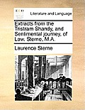 Extracts from the Tristram Shandy, and Sentimental Journey, of Law. Sterne, M.A.