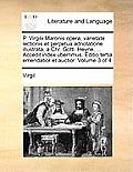 P. Virgilii Maronis Opera, Varietate Lectionis Et Perpetua Adnotatione Illustrata, a Chr. Gottl. Heyne, ... Accedit Index Uberrimus. Editio Tertia Eme