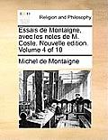 Essais de Montaigne, Avec Les Notes de M. Coste. Nouvelle Edition. Volume 4 of 10