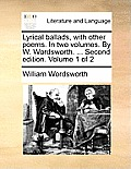 Lyrical Ballads, with Other Poems. in Two Volumes. by W. Wordsworth. ... Second Edition. Volume 1 of 2 Cover