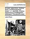 In Canc' John Penn, Thomas Penn, and Richard Penn, Esqrs. ------ Plaintiffs. Charles Calvert Esq; Lord Baltimore ... Defendant. the Plaintiffs Case.