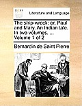 The Ship-Wreck: Or, Paul and Mary. an Indian Tale. in Two Volumes. ... Volume 1 of 2