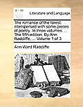 The Romance of the Forest: Interspersed with Some Pieces of Poetry. in Three Volumes. ... the Fifth Edition. by Ann Radcliffe, ... Volume 1 of 3