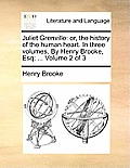 Juliet Grenville: Or, the History of the Human Heart. in Three Volumes. by Henry Brooke, Esq; ... Volume 2 of 3