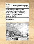 The History of Herodotus, Translated from the Greek. with Notes. by ... William Beloe. in Four Volumes. ... Volume 4 of 4