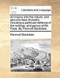 An Inquiry Into the Nature, and Genuine Laws of Poetry; Including a Particular Defence of the Writings, and Genius of Mr. Pope. by Percival Stockdale.