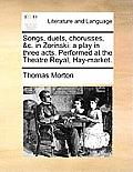 Songs, Duets, Chorusses, &C. in Zorinski: A Play in Three Acts. Performed at the Theatre Royal, Hay-Market.