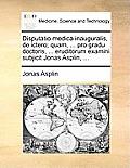 Disputatio Medica Inauguralis, de Ictero; Quam, ... Pro Gradu Doctoris, ... Eruditorum Examini Subjicit Jonas Asplin, ...