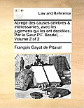 Abrg Des Causes Clbres & Intressantes, Avec Les Jugemens Qui Les Ont Decides. Par Le Sieur P.F. Besdel, ... Volume 2 of 2