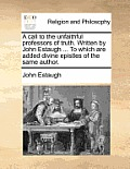 A Call to the Unfaithful Professors of Truth. Written by John Estaugh ... to Which Are Added Divine Epistles of the Same Author.