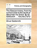 The Grecian History, from the Earliest State to the Death of Alexander the Great. by Dr. Goldsmith. ... Volume 2 of 2