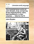 The Miscellaneous Works of John Dryden, Esq; Containing All His Original Poems, Tales, and Translations, in Four Volumes. ... Volume 3 of 4
