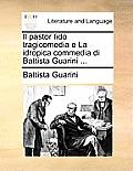 Il Pastor Fido Tragicomedia E La Idropica Commedia Di Battista Guarini ...