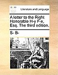 A Letter to the Right Honorable H-Y F-X, Esq. the Third Edition.