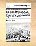 Dialogues and Letters on Morality, Conomy, and Politeness, for the Improvement and Entertainment of Young Female Minds. ... by the Author of Dialogues