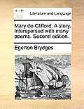 Mary de-Clifford. a Story. Interspersed with Many Poems. Second Edition.