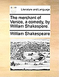 The Merchant of Venice, a Comedy, by William Shakespere.