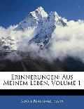 Erinnerungen: Aus Meinem Leben, Volume 1