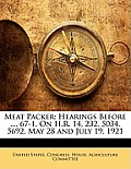 Meat Packer: Hearings Before ..., 67-1, on H.R. 14, 232, 5034, 5692, May 28 and July 19, 1921
